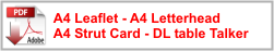 A4 Leaflet - A4 Letterhead A4 Strut Card - DL table Talker